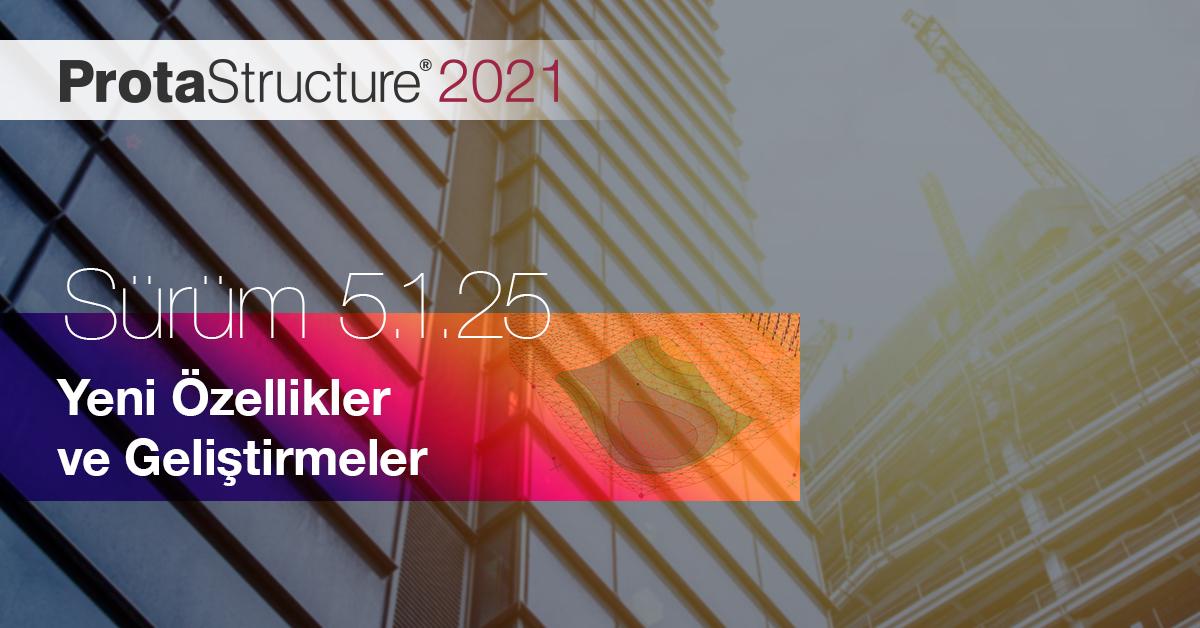 ProtaStructure 2021'nin Yeni Sürümü 5.1.25 Hazır!